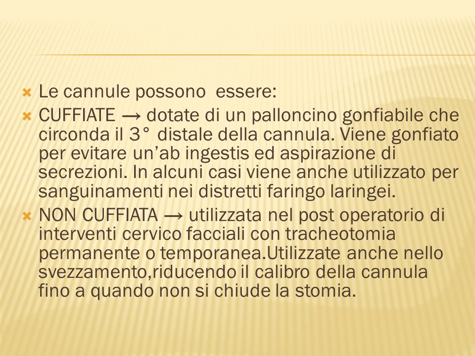 Le cannule possono essere: CUFFIATE dotate di un palloncino gonfiabile che circonda il 3° distale della cannula.