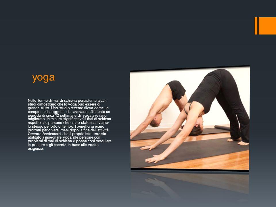 yoga Nelle forme di mal di schiena persistente alcuni studi dimostrano che lo yoga può essere di grande aiuto.