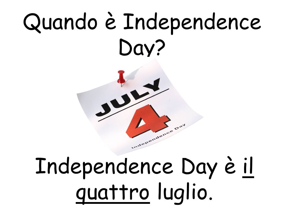 Quando è Independence Day? Independence Day è il quattro luglio.