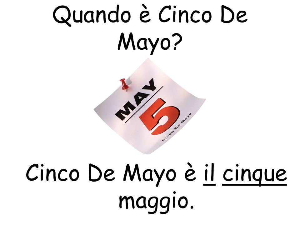 Quando è Cinco De Mayo? Cinco De Mayo è il cinque maggio.