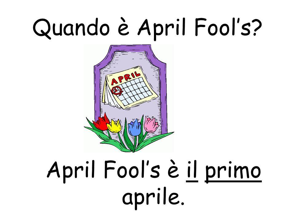 Quando è April Fools? April Fools è il primo aprile.