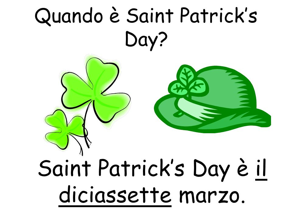 Quando è Saint Patricks Day? Saint Patricks Day è il diciassette marzo.
