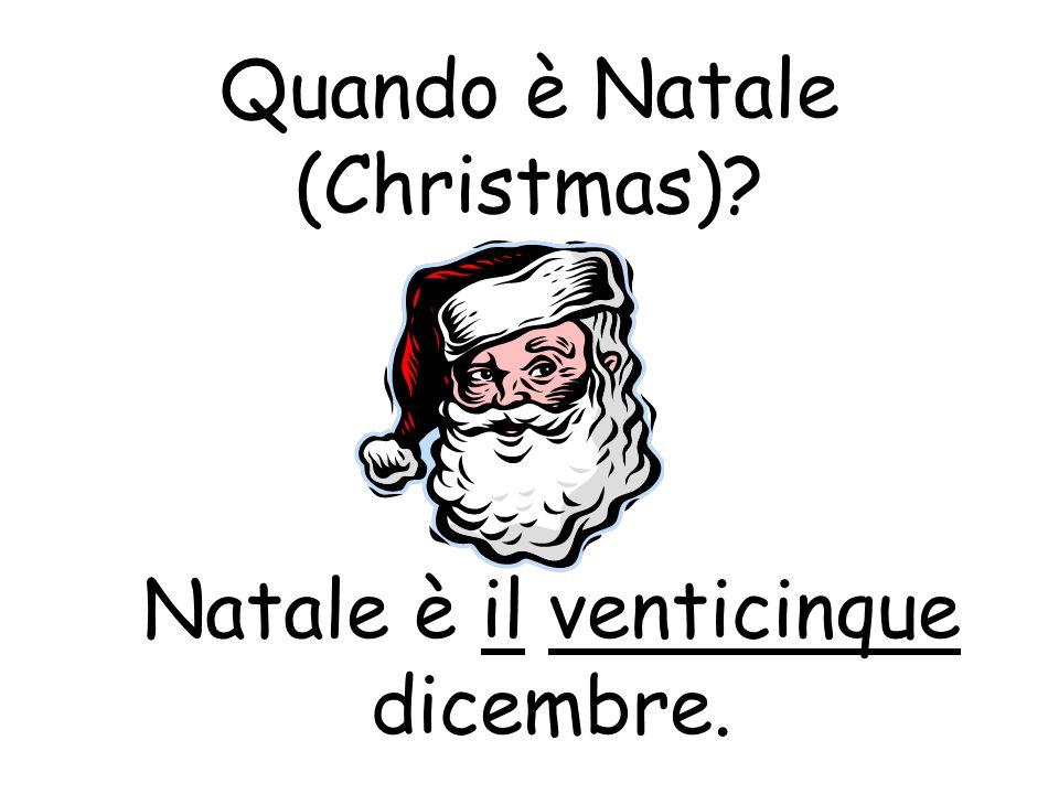 Quando è Natale (Christmas)? Natale è il venticinque dicembre.