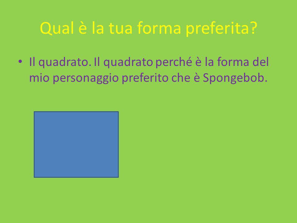 Qual è la tua forma preferita? Il quadrato. Il quadrato perché è la forma del mio personaggio preferito che è Spongebob.