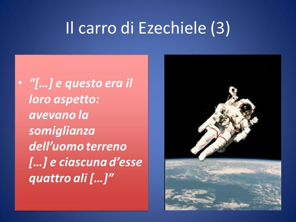 Il carro di Ezechiele (3) […] e questo era il loro aspetto: avevano la somiglianza delluomo terreno […] e ciascuna desse quattro ali […]