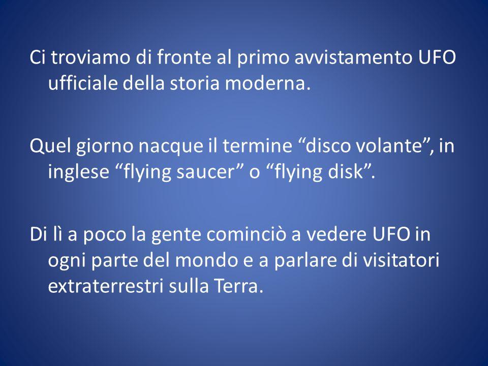 Ci troviamo di fronte al primo avvistamento UFO ufficiale della storia moderna. Quel giorno nacque il termine disco volante, in inglese flying saucer