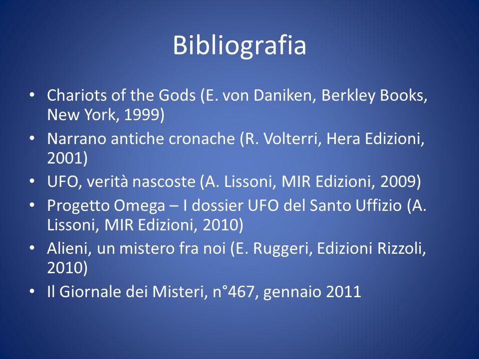 Bibliografia Chariots of the Gods (E. von Daniken, Berkley Books, New York, 1999) Narrano antiche cronache (R. Volterri, Hera Edizioni, 2001) UFO, ver