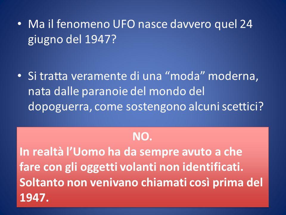 Ma il fenomeno UFO nasce davvero quel 24 giugno del 1947? Si tratta veramente di una moda moderna, nata dalle paranoie del mondo del dopoguerra, come