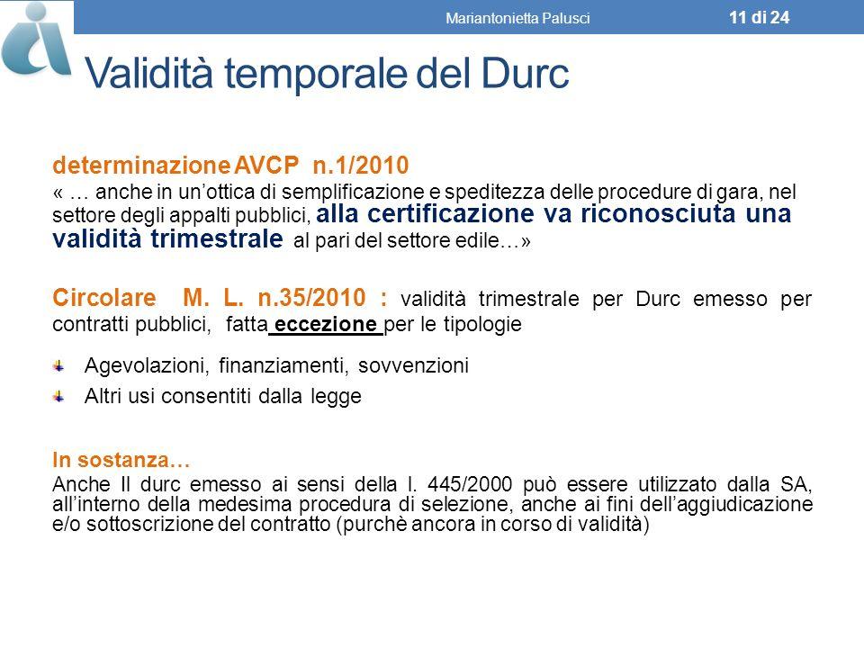 Validità temporale del Durc determinazione AVCP n.1/2010 « … anche in unottica di semplificazione e speditezza delle procedure di gara, nel settore degli appalti pubblici, alla certificazione va riconosciuta una validità trimestrale al pari del settore edile…» Circolare M.