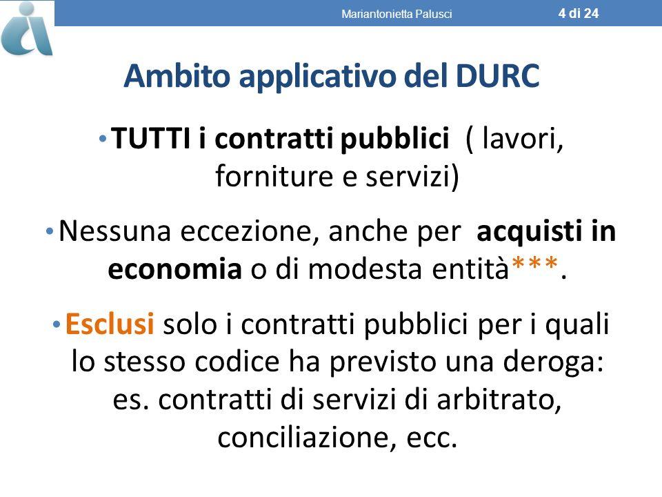 Ambito applicativo del DURC TUTTI i contratti pubblici ( lavori, forniture e servizi) Nessuna eccezione, anche per acquisti in economia o di modesta entità***.