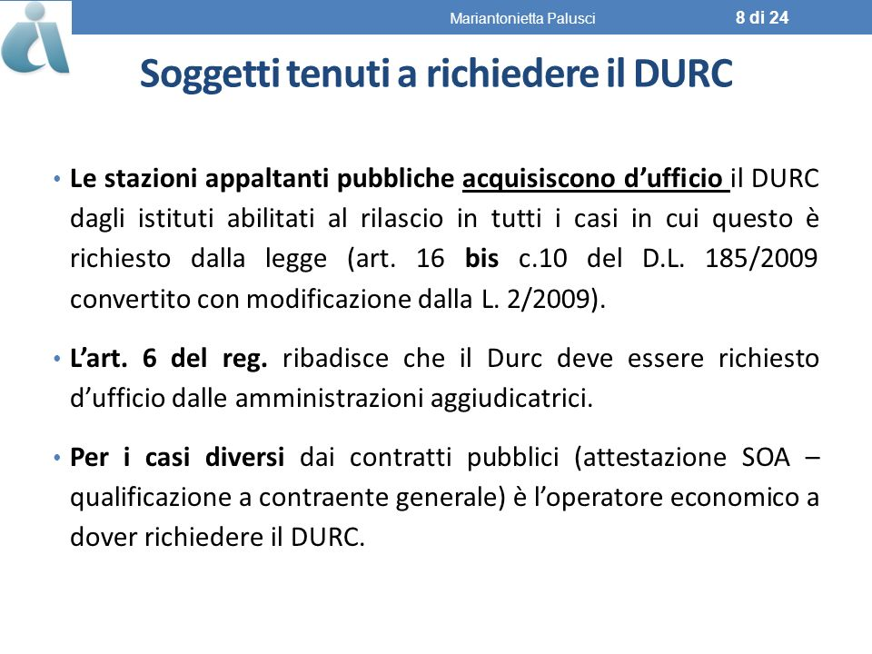 Soggetti tenuti a richiedere il DURC Le stazioni appaltanti pubbliche acquisiscono dufficio il DURC dagli istituti abilitati al rilascio in tutti i casi in cui questo è richiesto dalla legge (art.