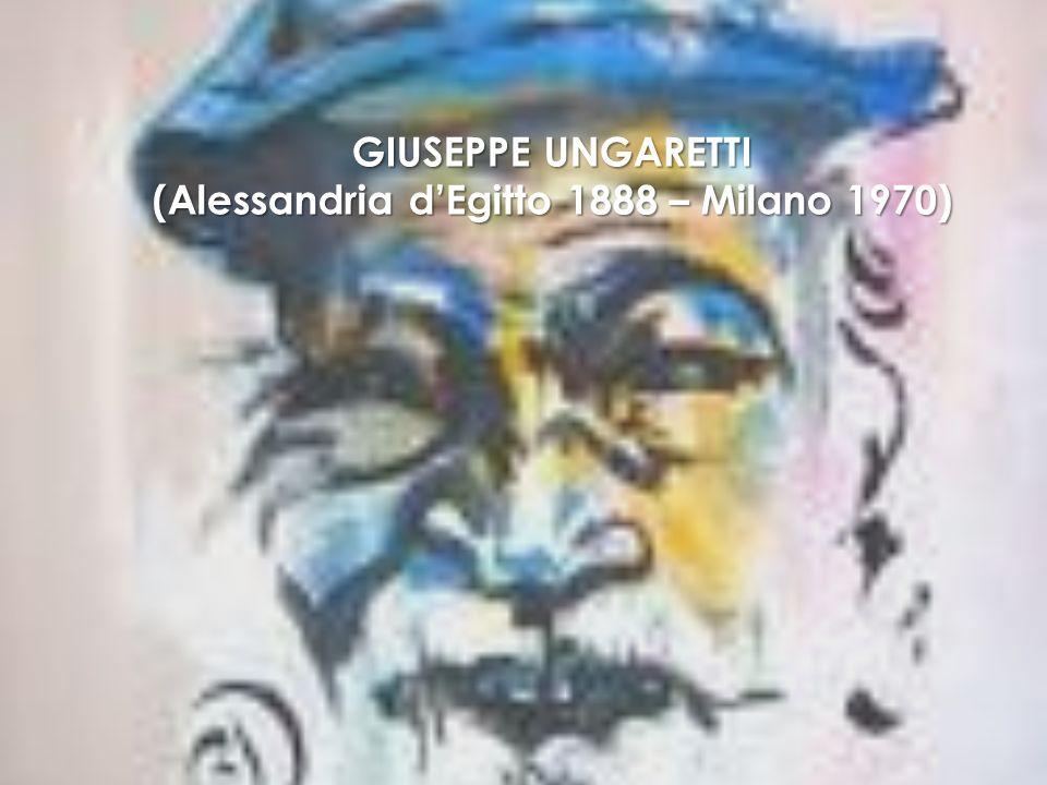 GIUSEPPE UNGARETTI (Alessandria dEgitto 1888 – Milano 1970)