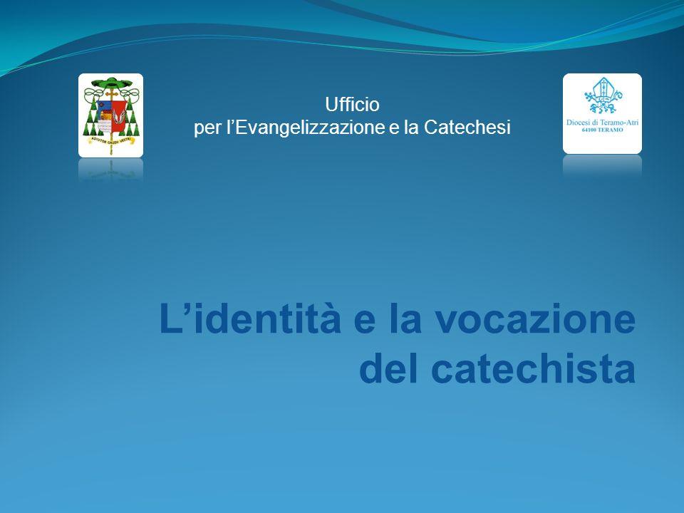 Lidentità e la vocazione del catechista Ufficio per lEvangelizzazione e la Catechesi
