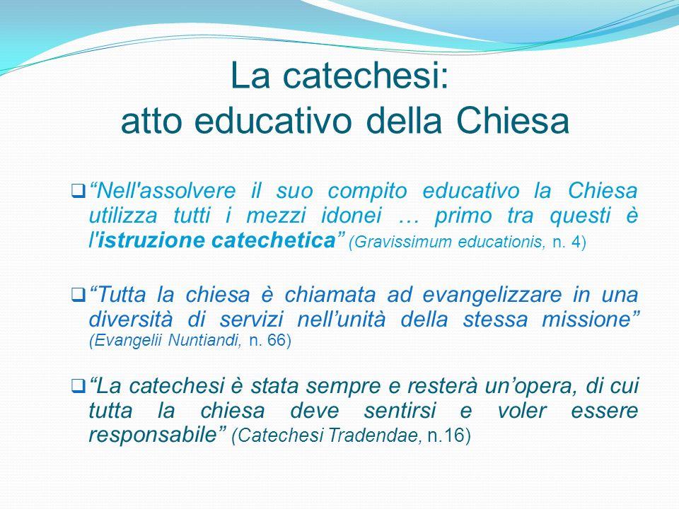 La catechesi: atto educativo della Chiesa Nell'assolvere il suo compito educativo la Chiesa utilizza tutti i mezzi idonei … primo tra questi è l'istru