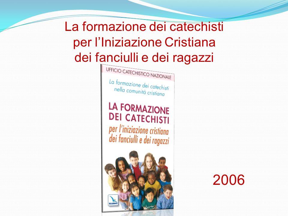La formazione dei catechisti per lIniziazione Cristiana dei fanciulli e dei ragazzi 2006