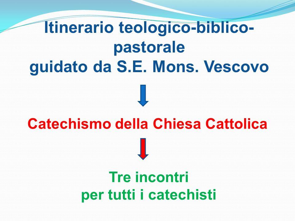 Itinerario teologico-biblico- pastorale guidato da S.E. Mons. Vescovo Catechismo della Chiesa Cattolica Tre incontri per tutti i catechisti