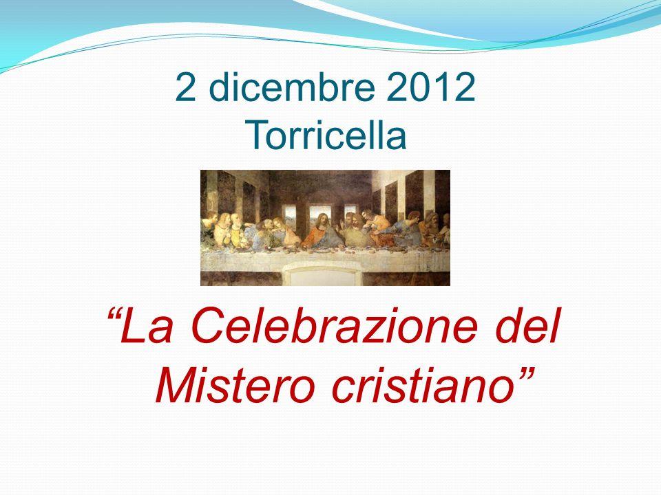 2 dicembre 2012 Torricella La Celebrazione del Mistero cristiano