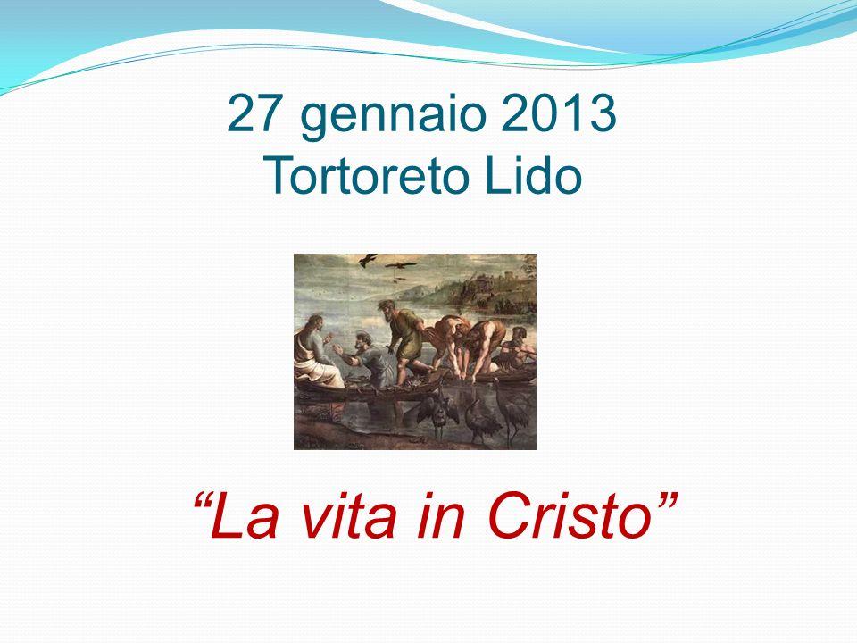 27 gennaio 2013 Tortoreto Lido La vita in Cristo