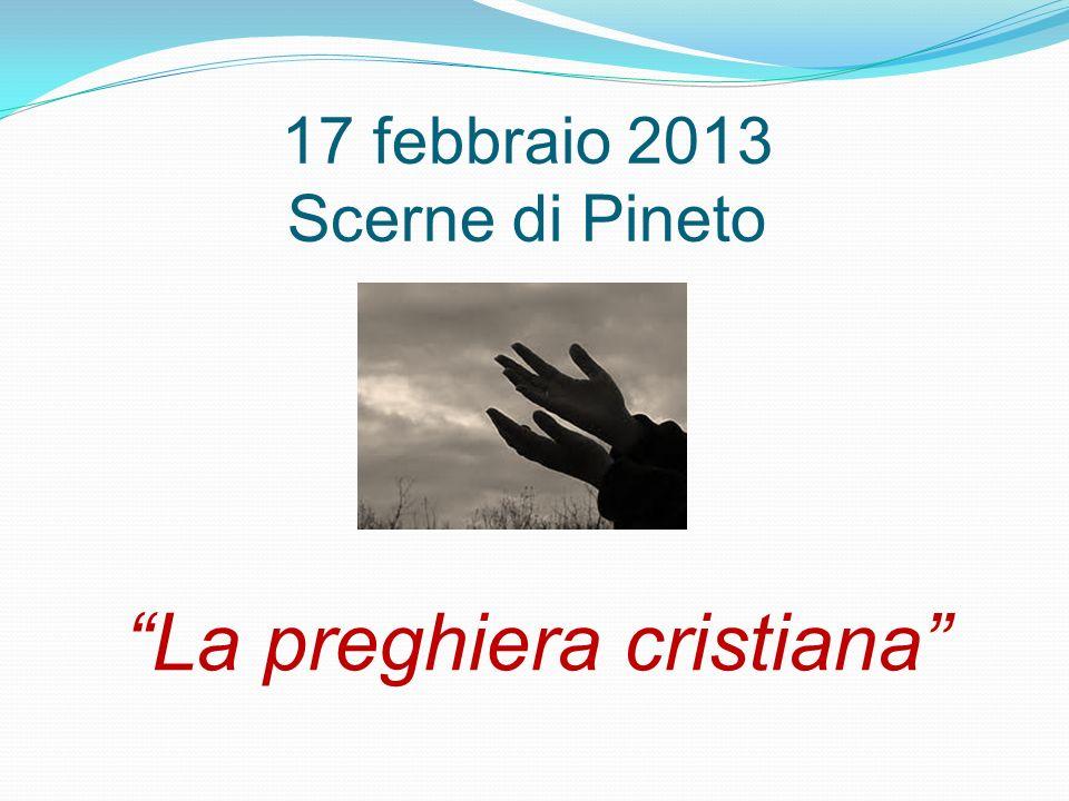 17 febbraio 2013 Scerne di Pineto La preghiera cristiana