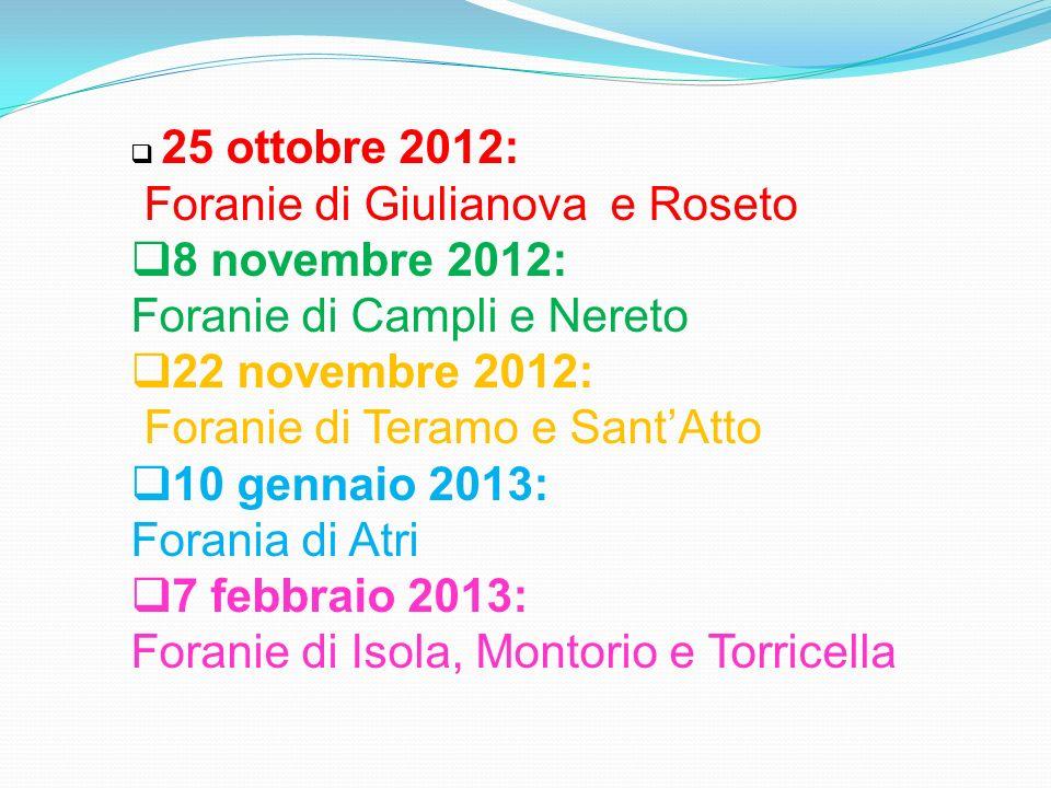 25 ottobre 2012: Foranie di Giulianova e Roseto 8 novembre 2012: Foranie di Campli e Nereto 22 novembre 2012: Foranie di Teramo e SantAtto 10 gennaio