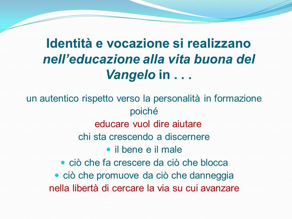 Identità e vocazione si realizzano nelleducazione alla vita buona del Vangelo in... un autentico rispetto verso la personalità in formazione poiché ed