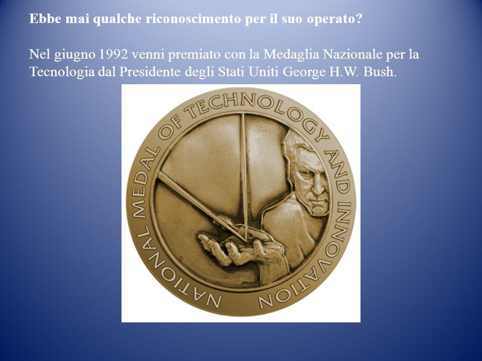 Ebbe mai qualche riconoscimento per il suo operato? Nel giugno 1992 venni premiato con la Medaglia Nazionale per la Tecnologia dal Presidente degli St
