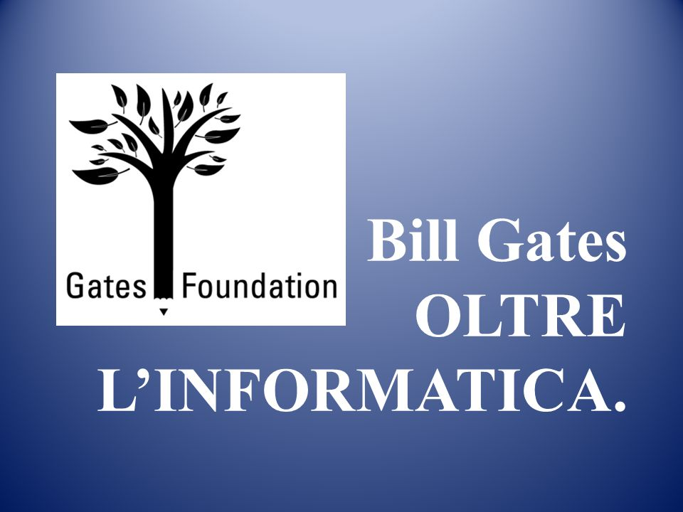 Bill Gates OLTRE LINFORMATICA.