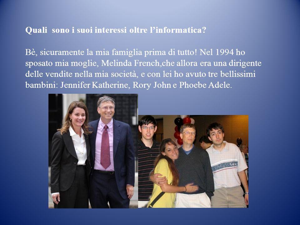Quali sono i suoi interessi oltre linformatica? Bè, sicuramente la mia famiglia prima di tutto! Nel 1994 ho sposato mia moglie, Melinda French,che all