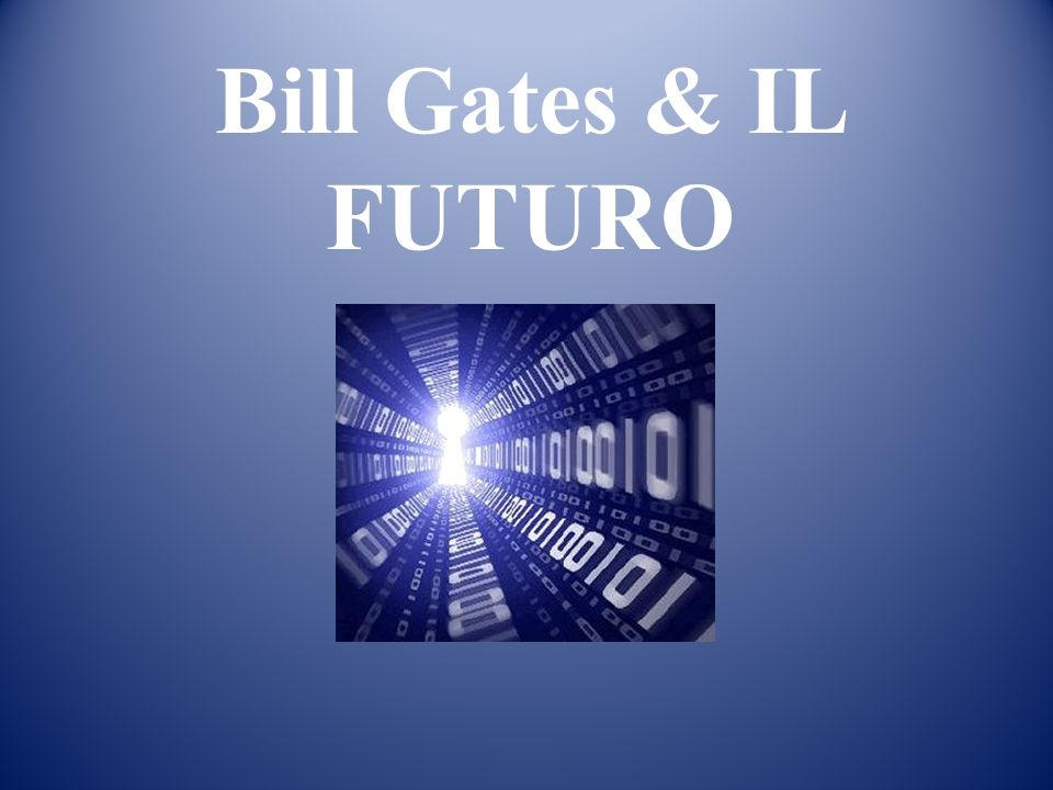 Bill Gates & IL FUTURO