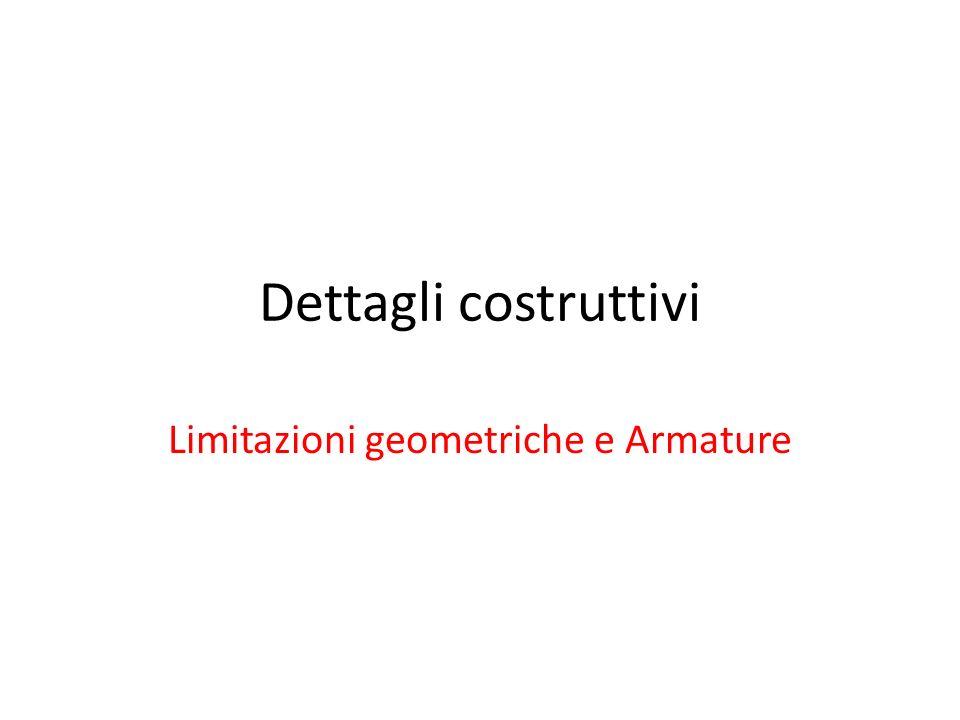 Dettagli costruttivi Limitazioni geometriche e Armature