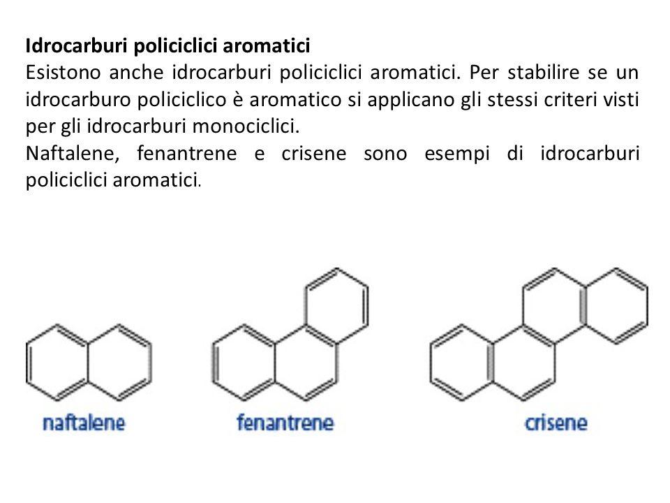 Idrocarburi policiclici aromatici Esistono anche idrocarburi policiclici aromatici. Per stabilire se un idrocarburo policiclico è aromatico si applica