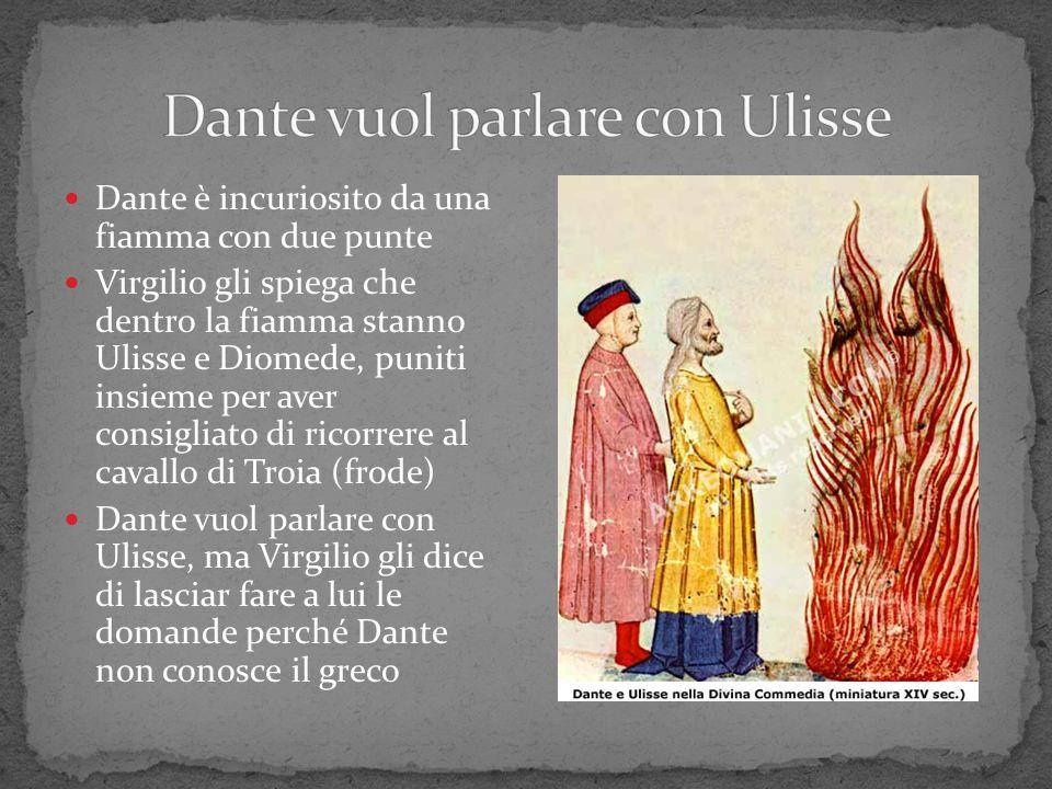 Dante è incuriosito da una fiamma con due punte Virgilio gli spiega che dentro la fiamma stanno Ulisse e Diomede, puniti insieme per aver consigliato