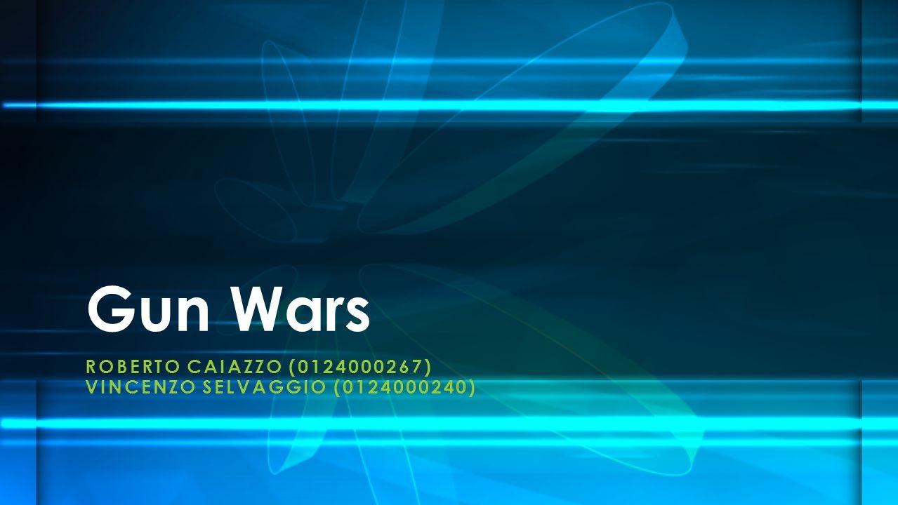 ROBERTO CAIAZZO (0124000267) VINCENZO SELVAGGIO (0124000240) Gun Wars