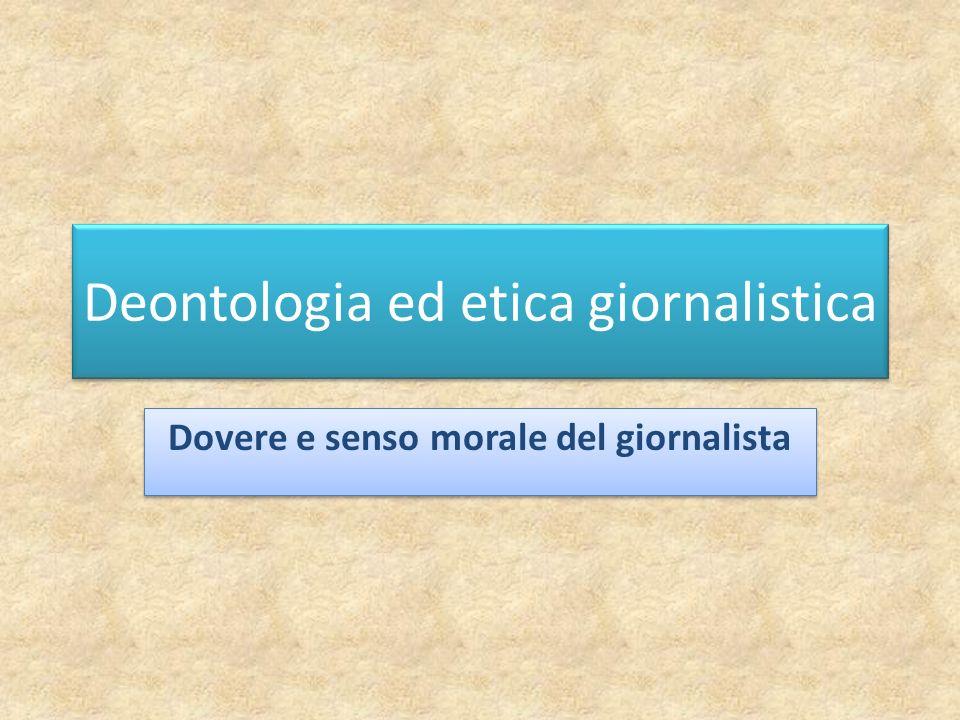 Deontologia ed etica giornalistica Dovere e senso morale del giornalista