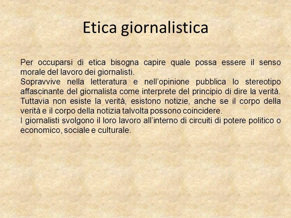 Etica giornalistica Per occuparsi di etica bisogna capire quale possa essere il senso morale del lavoro dei giornalisti. Sopravvive nella letteratura