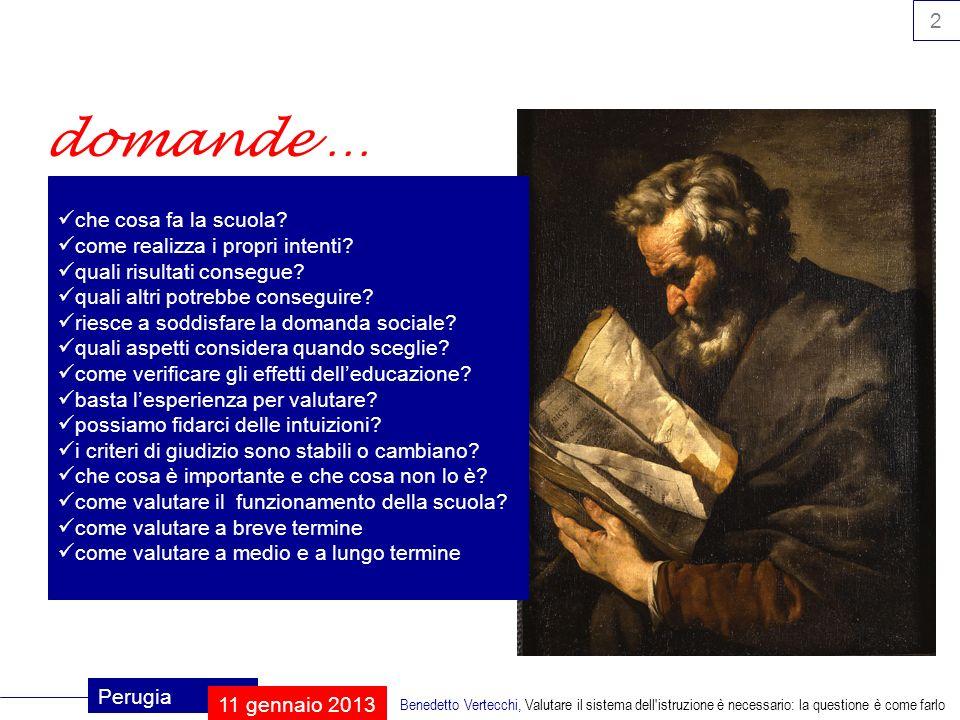 13 Perugia 11 gennaio 2013 Benedetto Vertecchi, Valutare il sistema dell istruzione è necessario: la questione è come farlo valutazione