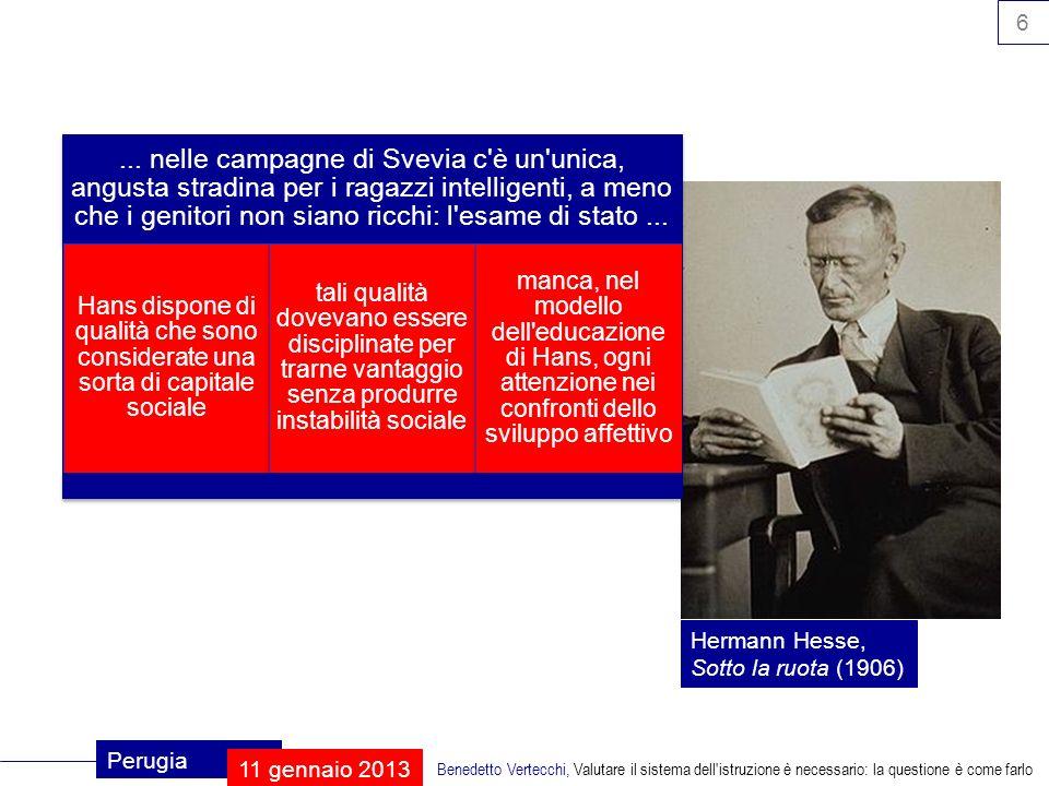 17 Perugia 11 gennaio 2013 Benedetto Vertecchi, Valutare il sistema dell istruzione è necessario: la questione è come farlo valutazione intermedia valutazione formativa modifico il percorso per compensare le difficoltà emerse.