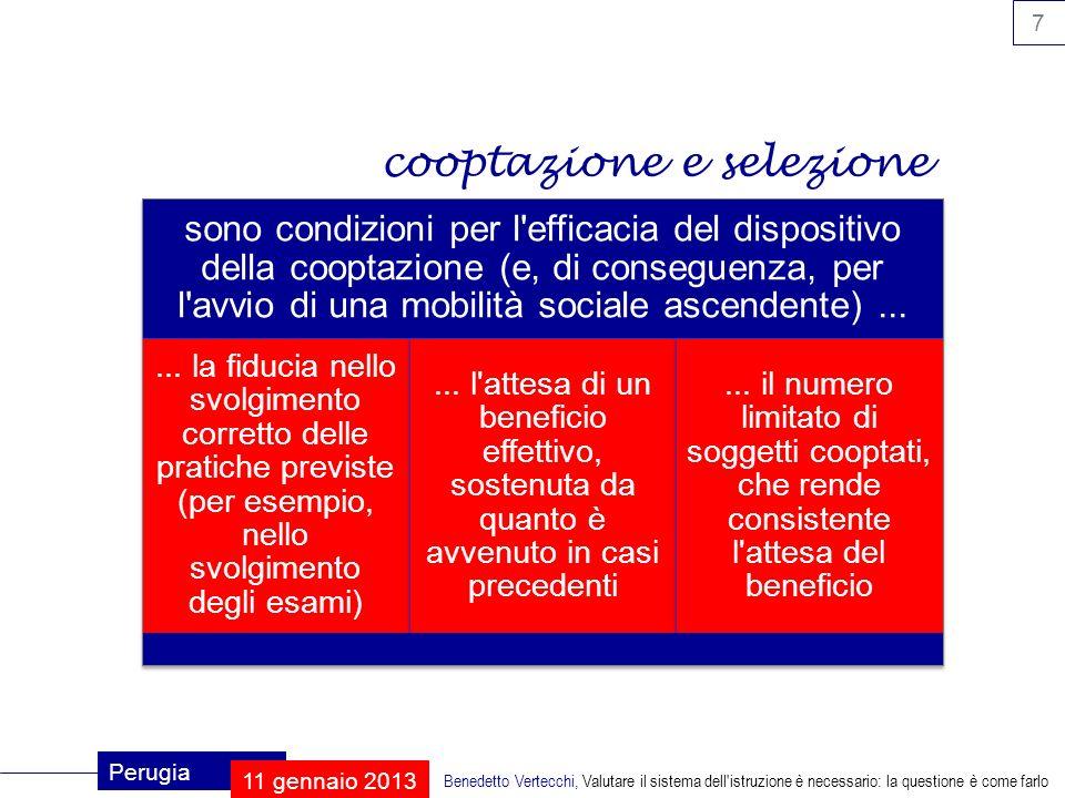 18 Perugia 11 gennaio 2013 Benedetto Vertecchi, Valutare il sistema dell istruzione è necessario: la questione è come farlo valutazione finale valutazione sommativa tengo conto, oltre che dei risultati degli allievi, della qualità dellistruzione.