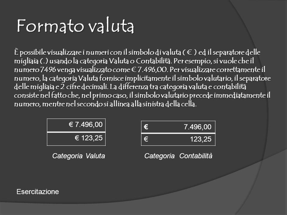 Formato valuta È possibile visualizzare i numeri con il simbolo di valuta ( ) ed il separatore delle migliaia (.) usando la categoria Valuta o Contabilità.