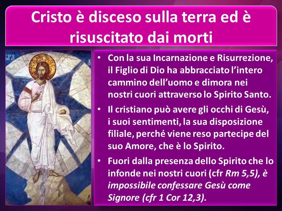 Cristo è disceso sulla terra ed è risuscitato dai morti Con la sua Incarnazione e Risurrezione, il Figlio di Dio ha abbracciato lintero cammino delluomo e dimora nei nostri cuori attraverso lo Spirito Santo.