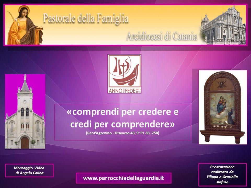 www.parrocchiadellaguardia.it «comprendi per credere e credi per comprendere» (SantAgostino - Discorso 43, 9: PL 38, 258) Presentazione realizzata da