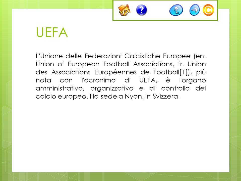 UEFA L'Unione delle Federazioni Calcistiche Europee (en. Union of European Football Associations, fr. Union des Associations Européennes de Football[1