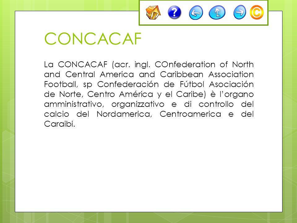 CONCACAF La CONCACAF (acr. ingl. COnfederation of North and Central America and Caribbean Association Football, sp Confederación de Fútbol Asociación