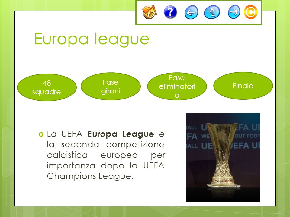 Europa league La UEFA Europa League è la seconda competizione calcistica europea per importanza dopo la UEFA Champions League. 48 squadre Fase gironi