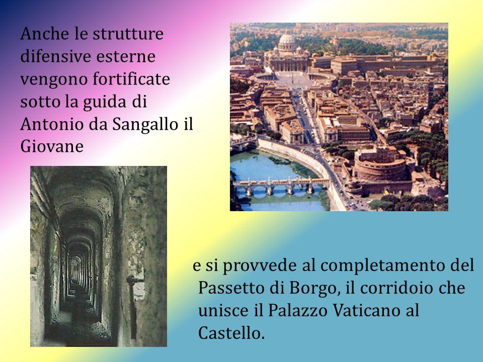 e si provvede al completamento del Passetto di Borgo, il corridoio che unisce il Palazzo Vaticano al Castello.