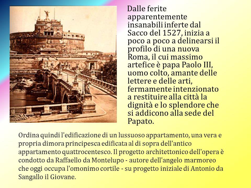 Dalle ferite apparentemente insanabili inferte dal Sacco del 1527, inizia a poco a poco a delinearsi il profilo di una nuova Roma, il cui massimo artefice è papa Paolo III, uomo colto, amante delle lettere e delle arti, fermamente intenzionato a restituire alla città la dignità e lo splendore che si addicono alla sede del Papato.