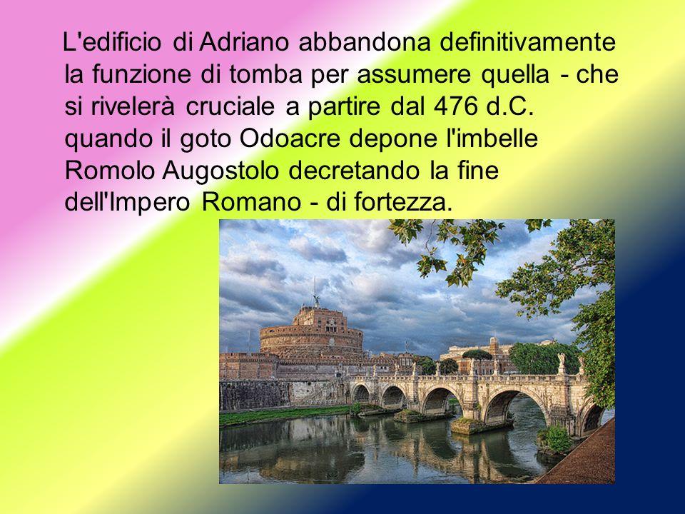 L edificio di Adriano abbandona definitivamente la funzione di tomba per assumere quella - che si rivelerà cruciale a partire dal 476 d.C.