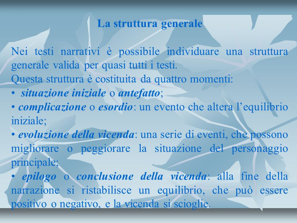 La struttura generale Nei testi narrativi è possibile individuare una struttura generale valida per quasi tutti i testi. Questa struttura è costituita