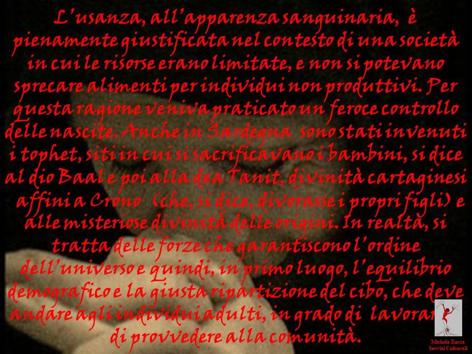 Lusanza, allapparenza sanguinaria, è pienamente giustificata nel contesto di una società in cui le risorse erano limitate, e non si potevano sprecare