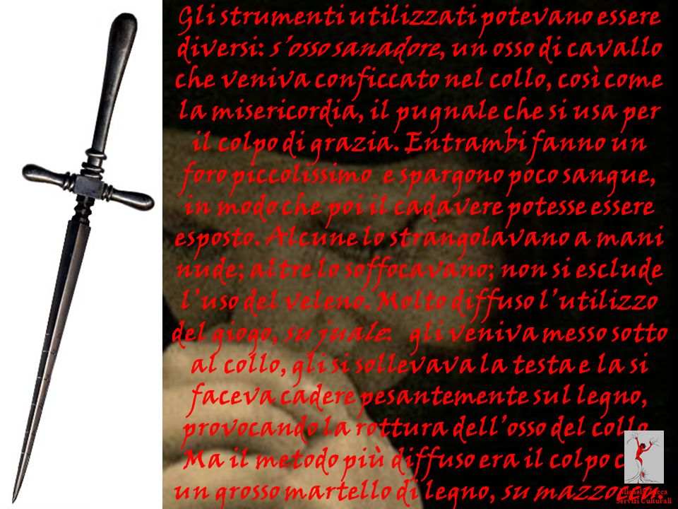 Gli strumenti utilizzati potevano essere diversi: sosso sanadore, un osso di cavallo che veniva conficcato nel collo, così come la misericordia, il pu